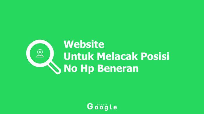 Beberapa Website Untuk Melacak Posisi No Hp Beneran Dijamin Berhasil