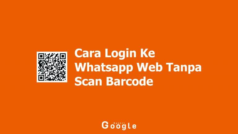 Cara Login Ke Whatsapp Web Tanpa Scan Barcode