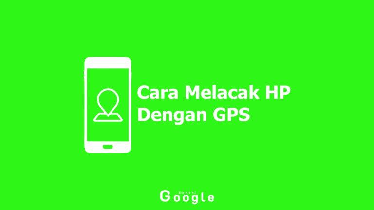 Cara Melacak Hp Dengan GPS Dan Fitur Lainnya