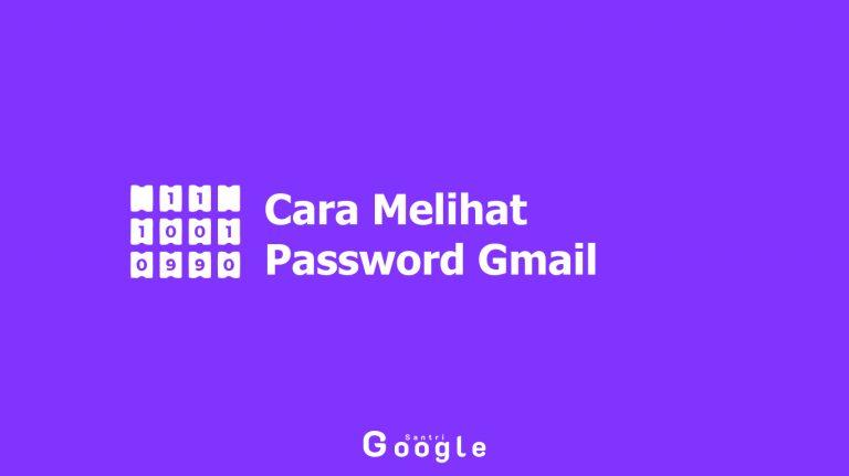 Cara Melihat Password Gmail Sendiri Saat Lupa Password