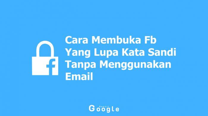 Cara Membuka Fb Yang Lupa Kata Sandi Tanpa Menggunakan Email