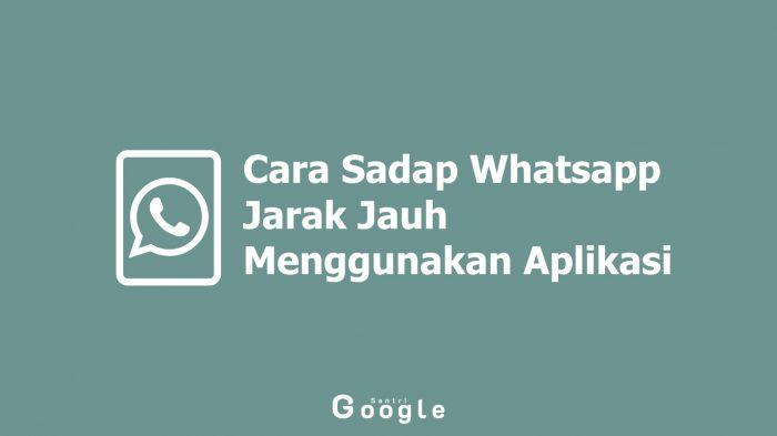 Cara Sadap Whatsapp Jarak Jauh Menggunakan Aplikasi