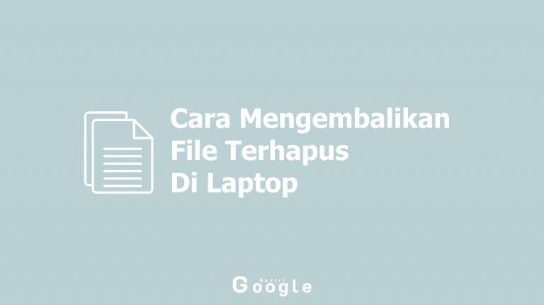 File Penting Tidak Sengaja Terhapus? Berikut Cara Mengembalikan File Terhapus Di Laptop Yang Mudah