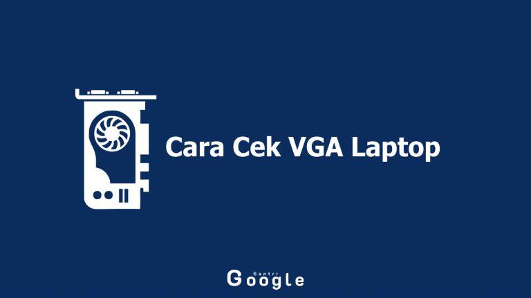 Ingin Tahu Cara Cek VGA Laptop? Ini Informasinya