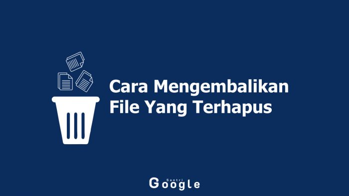 Inilah Cara Mengembalikan File Yang Terhapus Pada Komputer