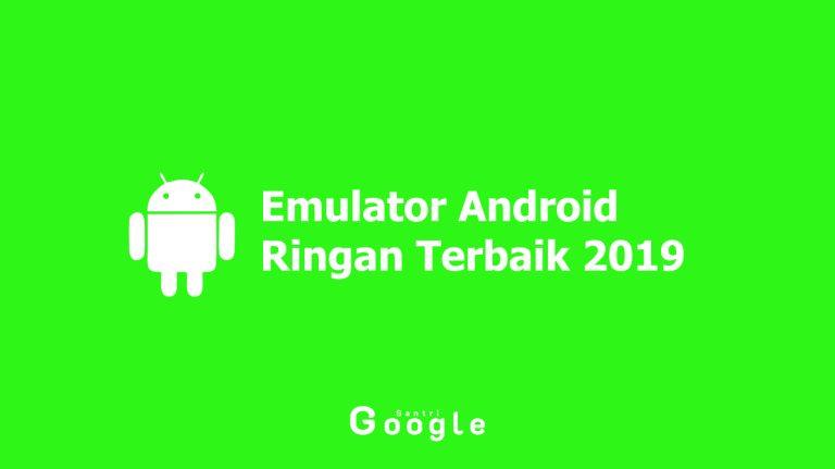 Emulator Android Ringan Terbaik 2019, Inilah 10 Daftarnya