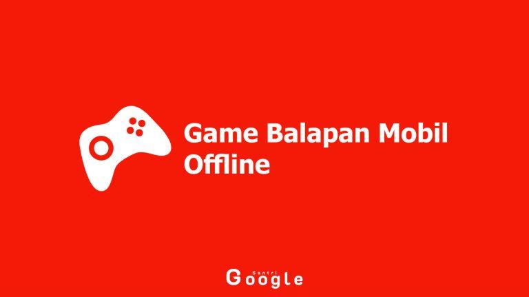 10 Game Balapan Mobil Offline Yang Bisa Diunduh Oleh Pecinta Game