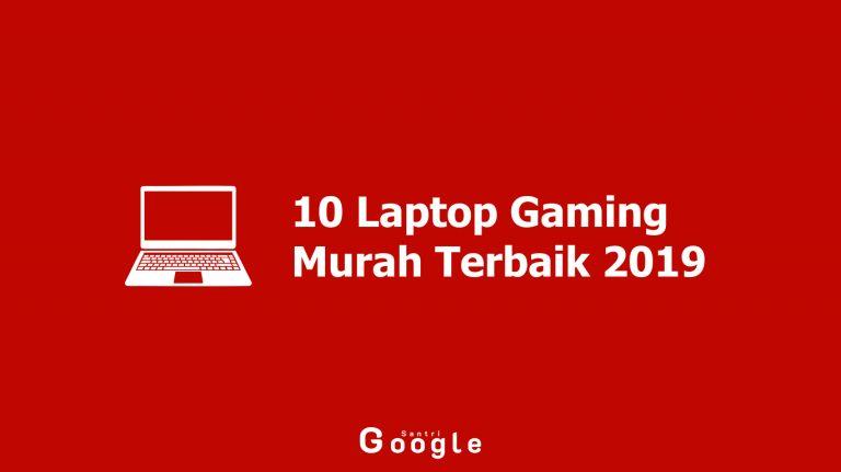 10 Laptop Gaming Murah Terbaik 2019, Simak Harganya
