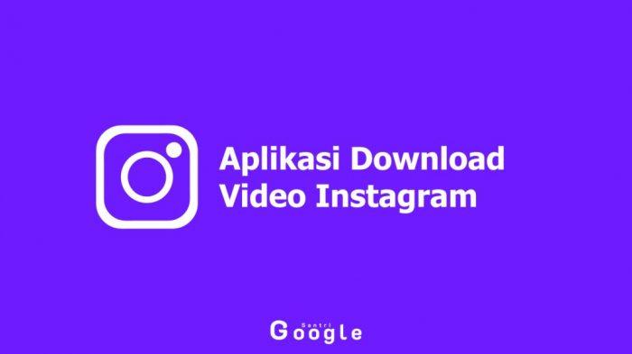 11 Aplikasi Download Video Instagram Yang Bisa Dicoba
