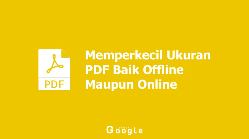 Cara Memperkecil Ukuran PDF Baik Offline Maupun Online Yang Mudah