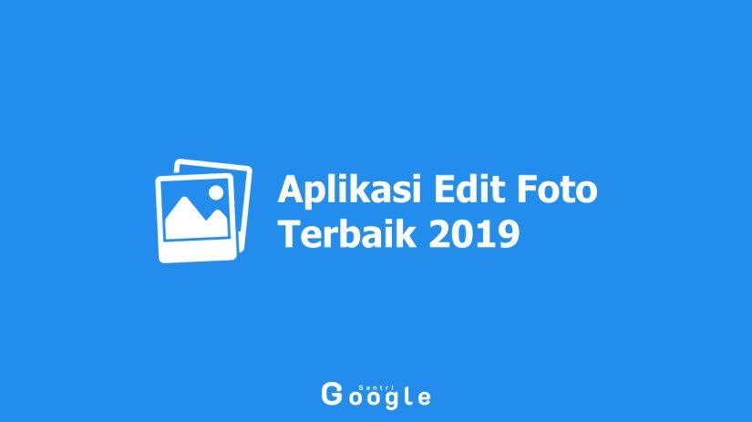 Daftar Aplikasi Edit Foto Terbaik 2019 untuk Ponsel Android