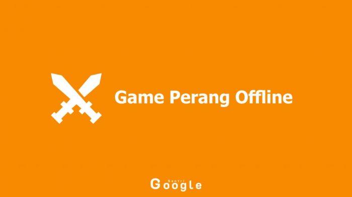 Mau Tahu 10 Game Perang Offline Terbaik Sepanjang Tahun 2019? Berikut Infonya