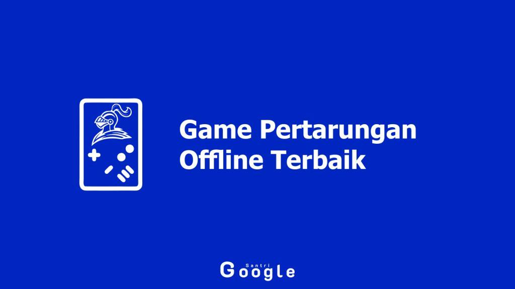 Rekomendasi Game Pertarungan Offline Terbaik Di Android