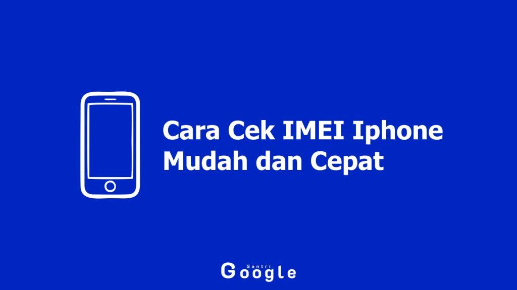 Cara Cek IMEI IPhone Mudah dan Cepat